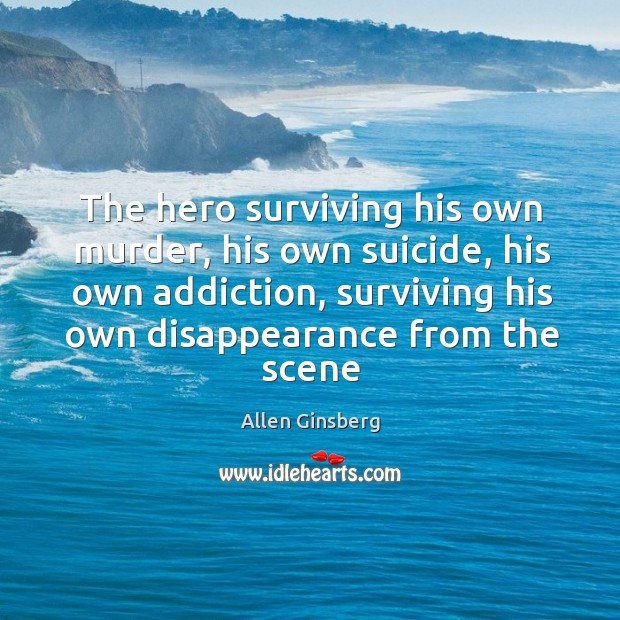 The hero surviving his own murder, his own suicide, his own addiction, Image