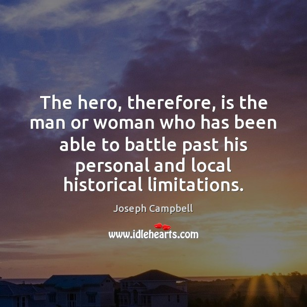 The hero, therefore, is the man or woman who has been able Joseph Campbell Picture Quote