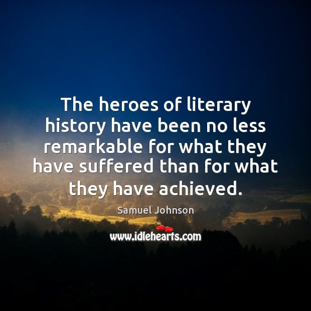 The heroes of literary history have been no less remarkable for what Image