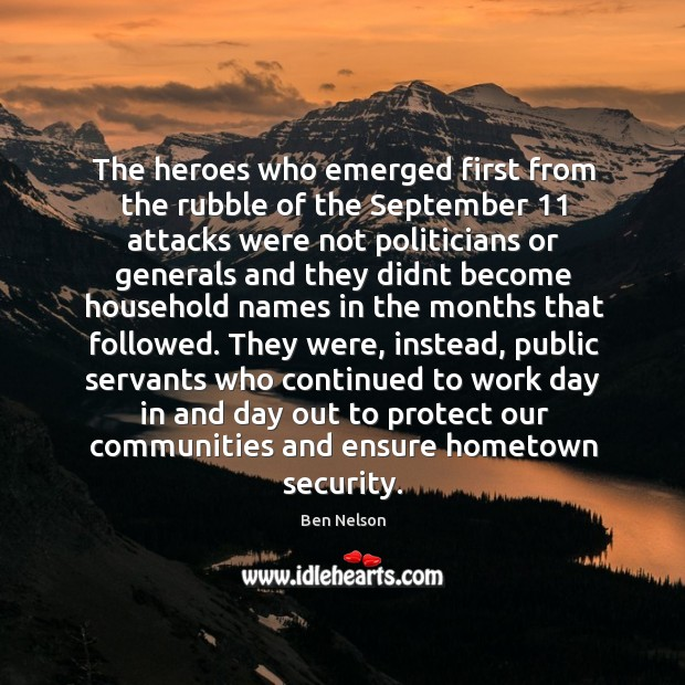 The heroes who emerged first from the rubble of the September 11 attacks Ben Nelson Picture Quote