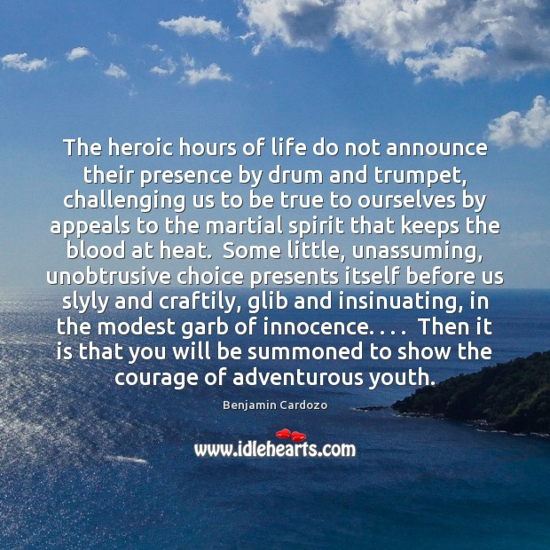 Image, The heroic hours of life do not announce their presence by drum