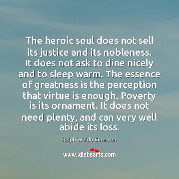 The heroic soul does not sell its justice and its nobleness. It Image