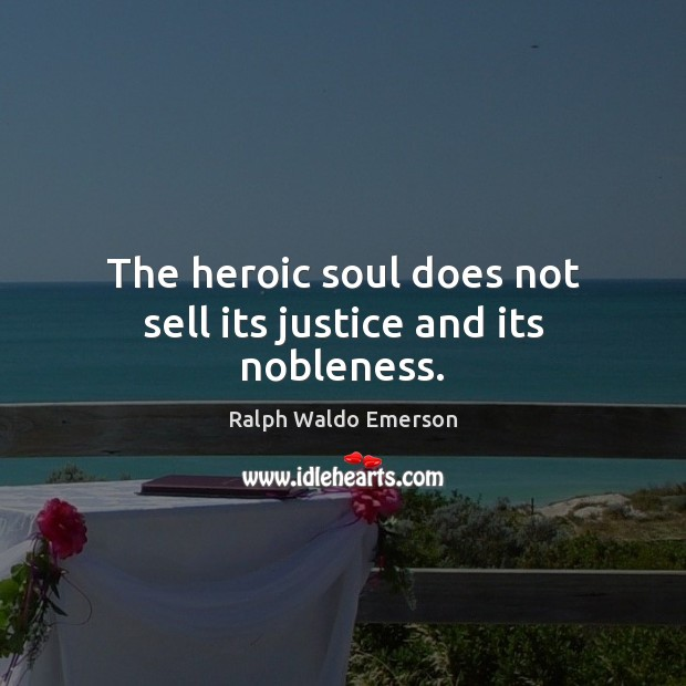 Image, The heroic soul does not sell its justice and its nobleness.