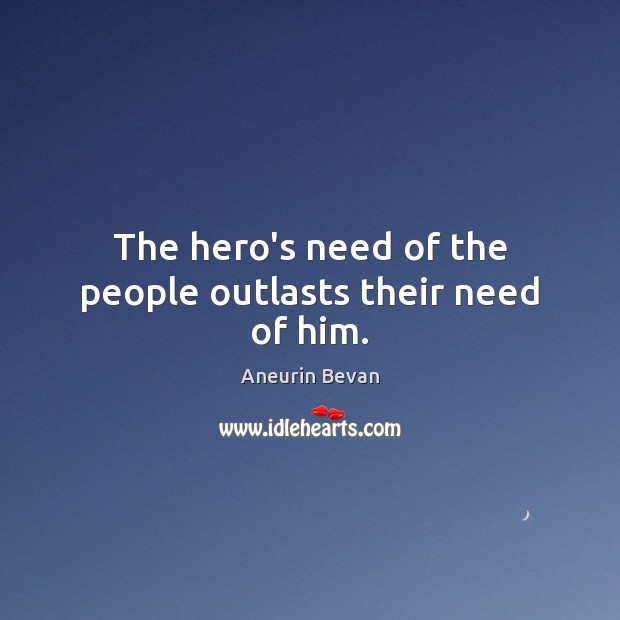 Image, The hero's need of the people outlasts their need of him.