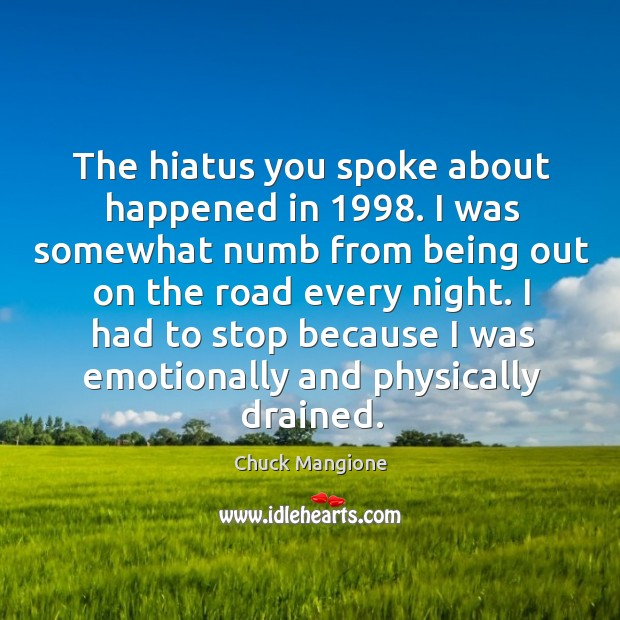 The hiatus you spoke about happened in 1998. Chuck Mangione Picture Quote