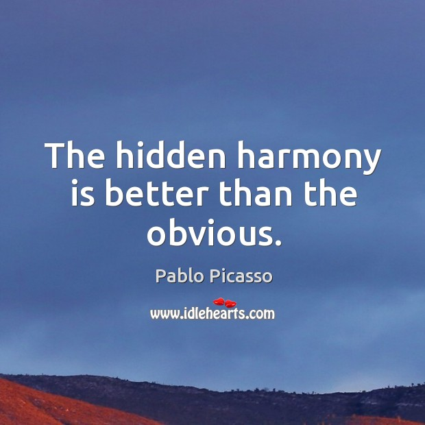 The hidden harmony is better than the obvious. Image