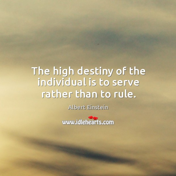 Image, The high destiny of the individual is to serve rather than to rule.