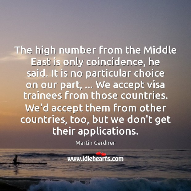 The high number from the Middle East is only coincidence, he said. Martin Gardner Picture Quote