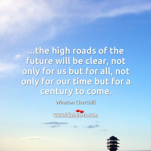 …the high roads of the future will be clear, not only for Image
