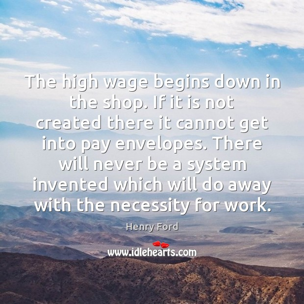 The high wage begins down in the shop. If it is not Image