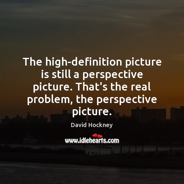 The high-definition picture is still a perspective picture. That's the real problem, Image