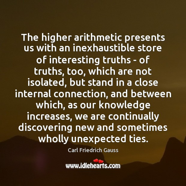 The higher arithmetic presents us with an inexhaustible store of interesting truths Image