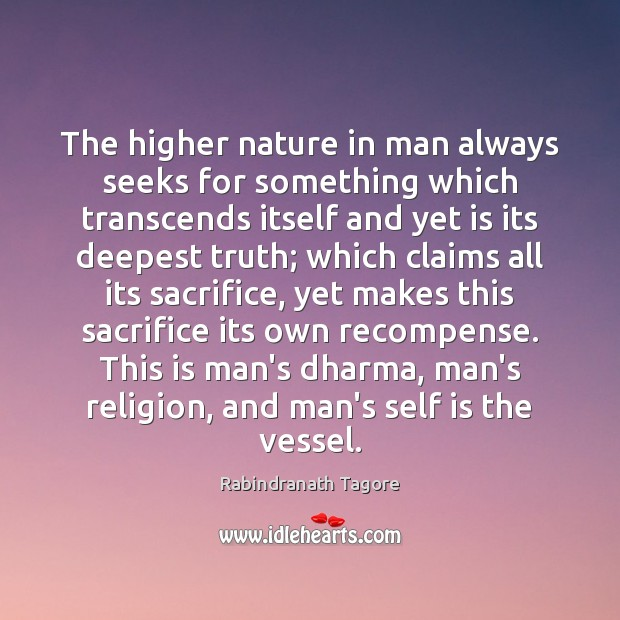 The higher nature in man always seeks for something which transcends itself Image