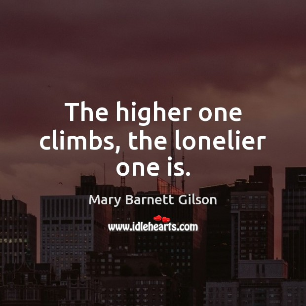 The higher one climbs, the lonelier one is. Image