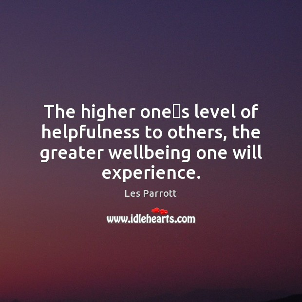 The higher one's level of helpfulness to others, the greater wellbeing Image