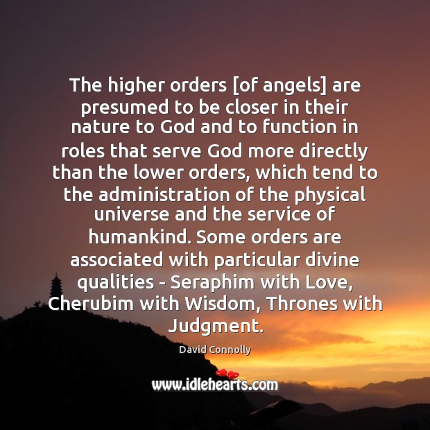 The higher orders [of angels] are presumed to be closer in their Image