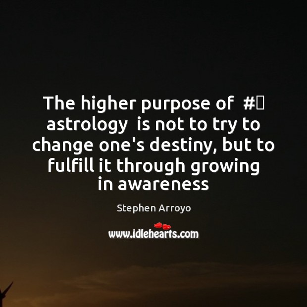 The higher purpose of  # astrology  is not to try to change one's Astrology Quotes Image