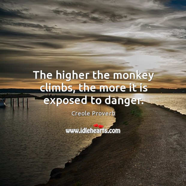 The higher the monkey climbs, the more it is exposed to danger. Creole Proverbs Image