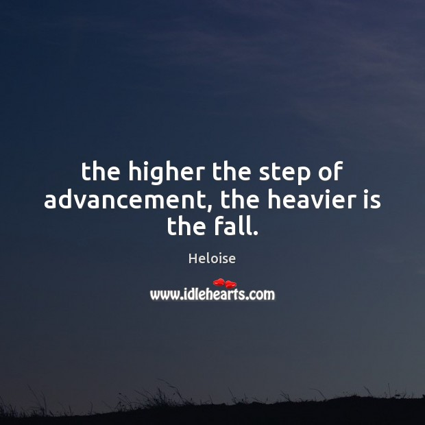 The higher the step of advancement, the heavier is the fall. Image