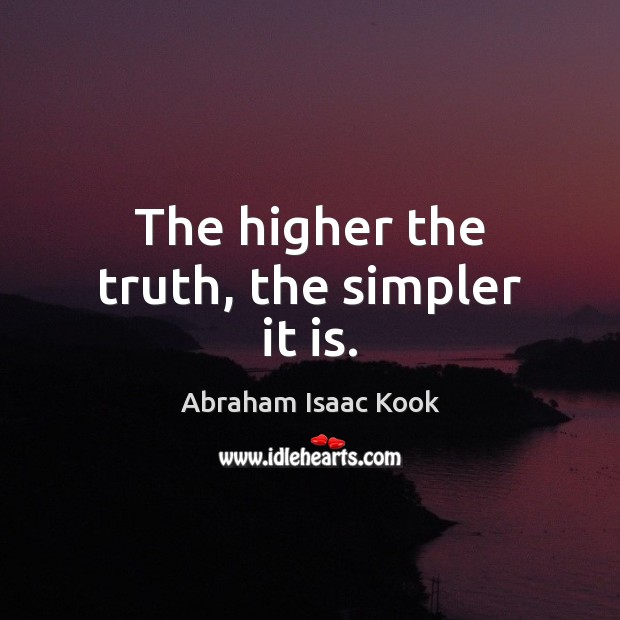 The higher the truth, the simpler it is. Image