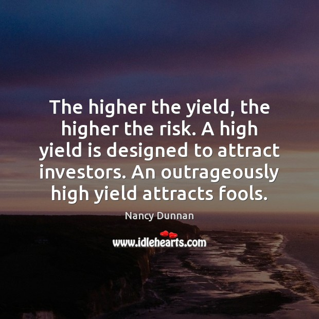 The higher the yield, the higher the risk. A high yield is Image