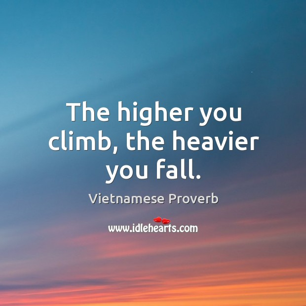 The higher you climb, the heavier you fall. Vietnamese Proverbs Image