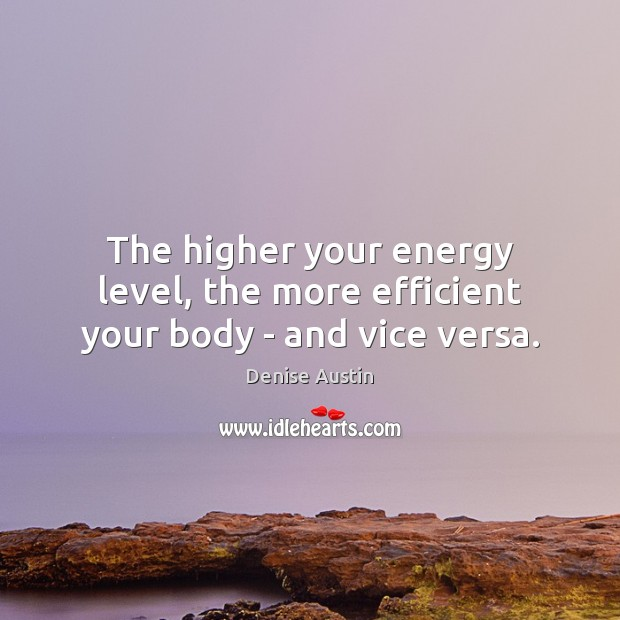 The higher your energy level, the more efficient your body – and vice versa. Image