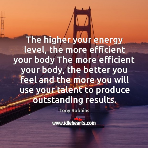 Image, The higher your energy level, the more efficient your body the more efficient your body