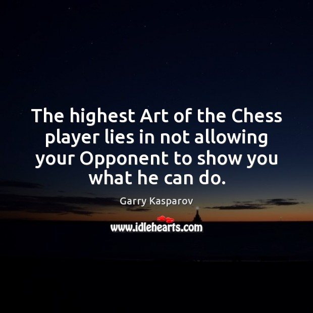 The highest Art of the Chess player lies in not allowing your Garry Kasparov Picture Quote