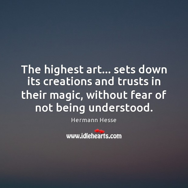 Image, The highest art… sets down its creations and trusts in their magic,