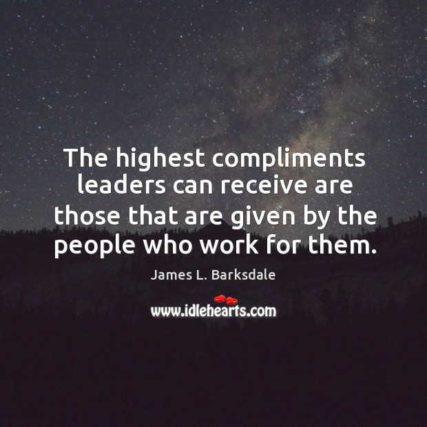 The highest compliments leaders can receive are those that are given by Image