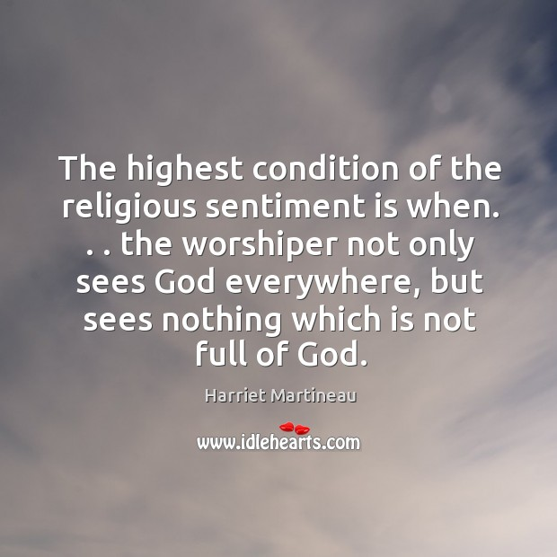Image, The highest condition of the religious sentiment is when. . . the worshiper not