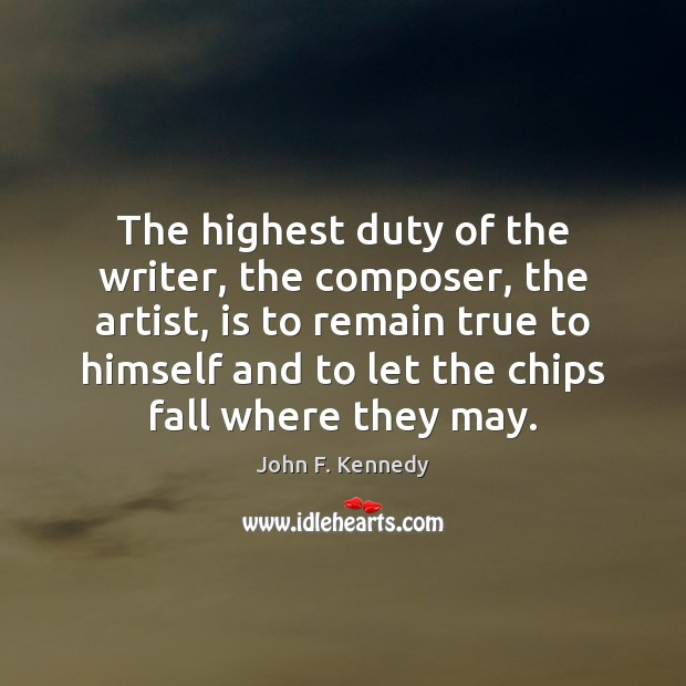 The highest duty of the writer, the composer, the artist, is to John F. Kennedy Picture Quote