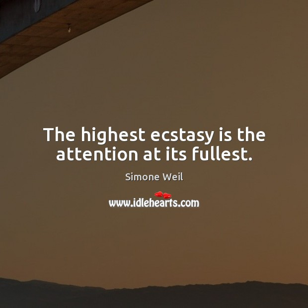 Image, The highest ecstasy is the attention at its fullest.