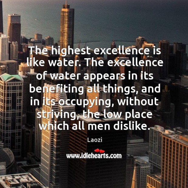 Image, The highest excellence is like water. The excellence of water appears in its benefiting all things
