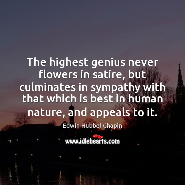 The highest genius never flowers in satire, but culminates in sympathy with Edwin Hubbel Chapin Picture Quote