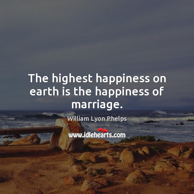 The highest happiness on earth is the happiness of marriage. Image