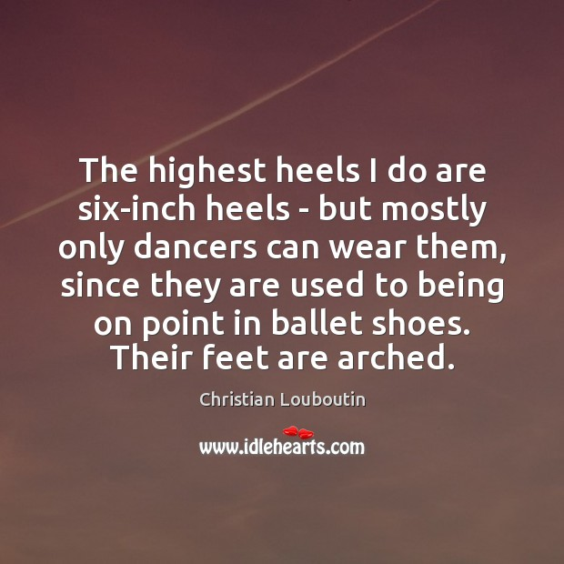 Image, The highest heels I do are six-inch heels – but mostly only