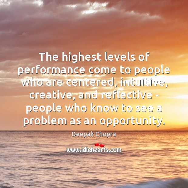 The highest levels of performance come to people who are centered, intuitive, Image