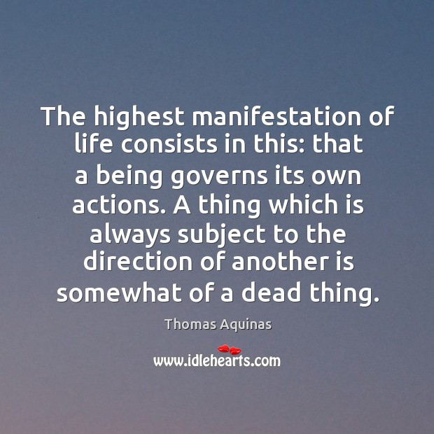 Image, The highest manifestation of life consists in this: that a being governs its own actions.