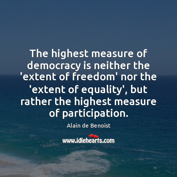 Image, The highest measure of democracy is neither the 'extent of freedom' nor
