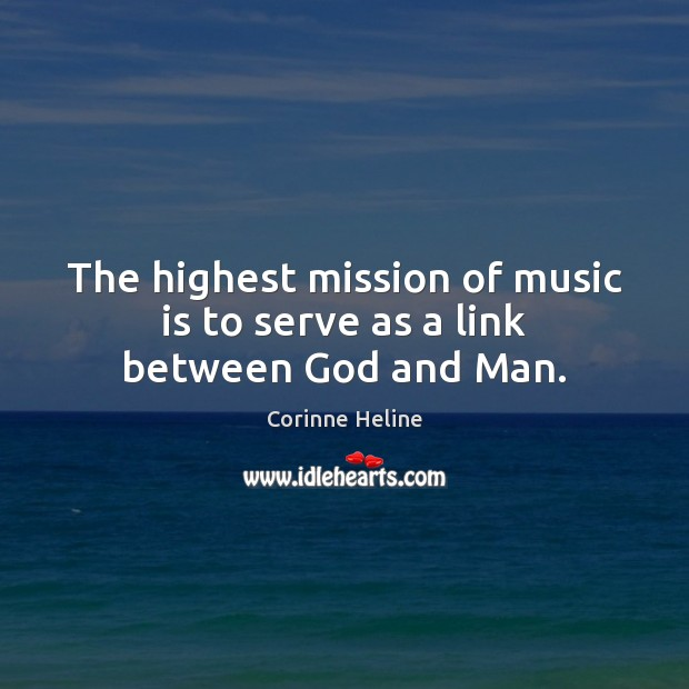 The highest mission of music is to serve as a link between God and Man. Image