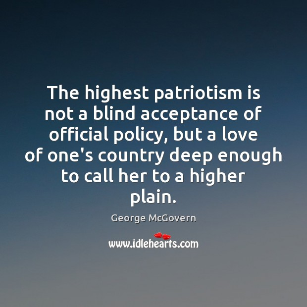 The highest patriotism is not a blind acceptance of official policy, but Patriotism Quotes Image
