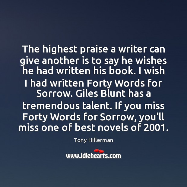 The highest praise a writer can give another is to say he Tony Hillerman Picture Quote