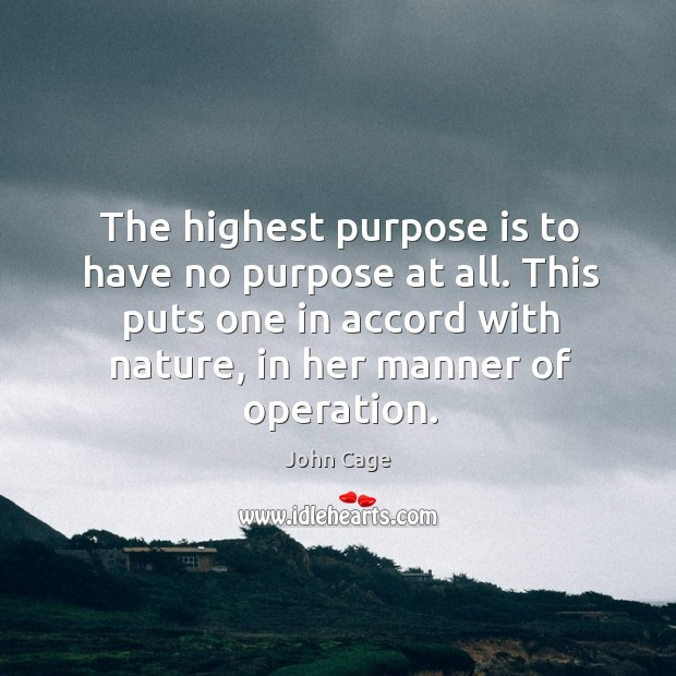 Image, The highest purpose is to have no purpose at all. This puts one in accord with nature