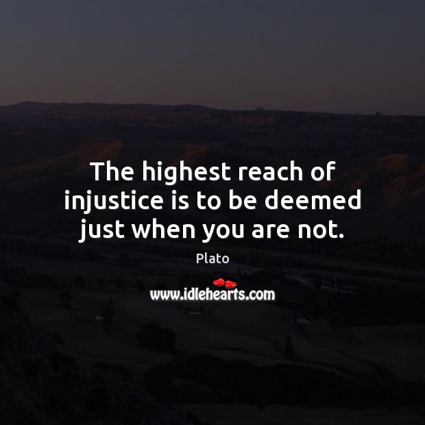 The highest reach of injustice is to be deemed just when you are not. Plato Picture Quote