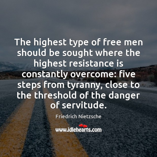 The highest type of free men should be sought where the highest Friedrich Nietzsche Picture Quote