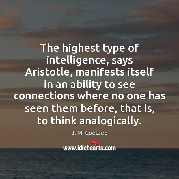 The highest type of intelligence, says Aristotle, manifests itself in an ability Image