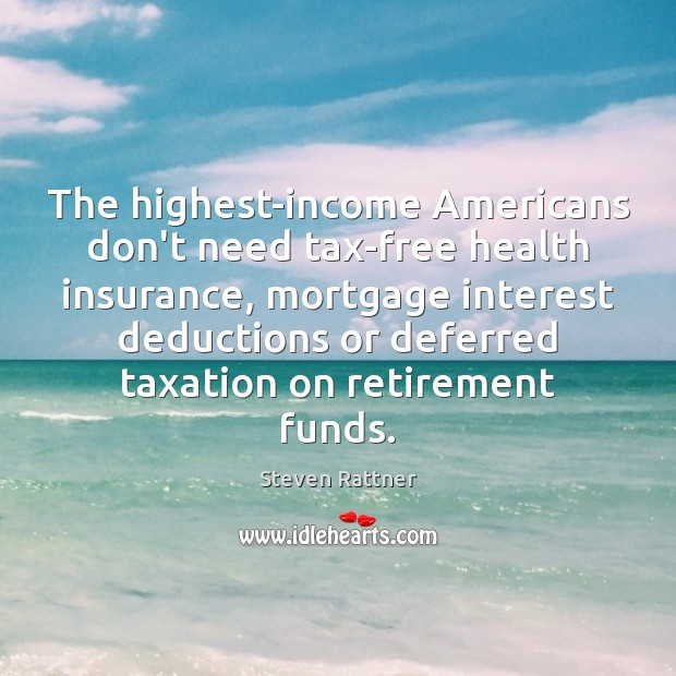 The highest-income Americans don't need tax-free health insurance, mortgage interest deductions or Image