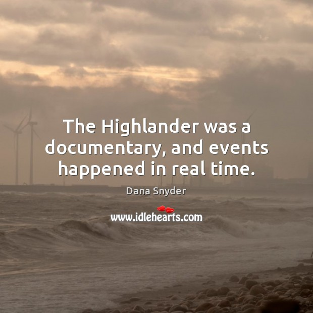 The Highlander was a documentary, and events happened in real time. Image